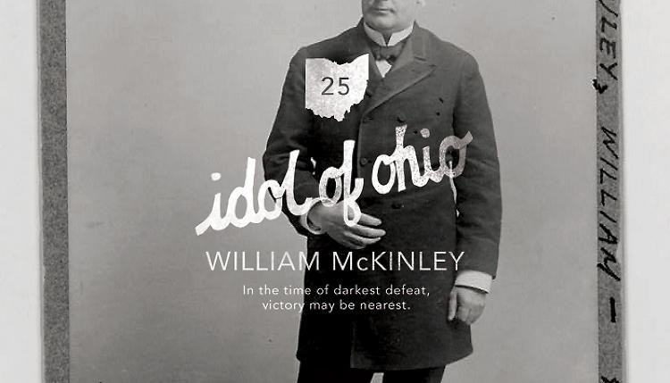 <p>And who knew William McKinley's nickname was the &quot;Idol of Ohio&quot;?</p>