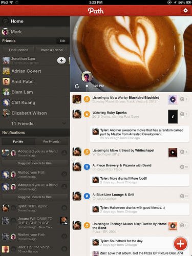 <p>Path for iPad looks a lot like Path for smartphones (in portrait mode).</p>