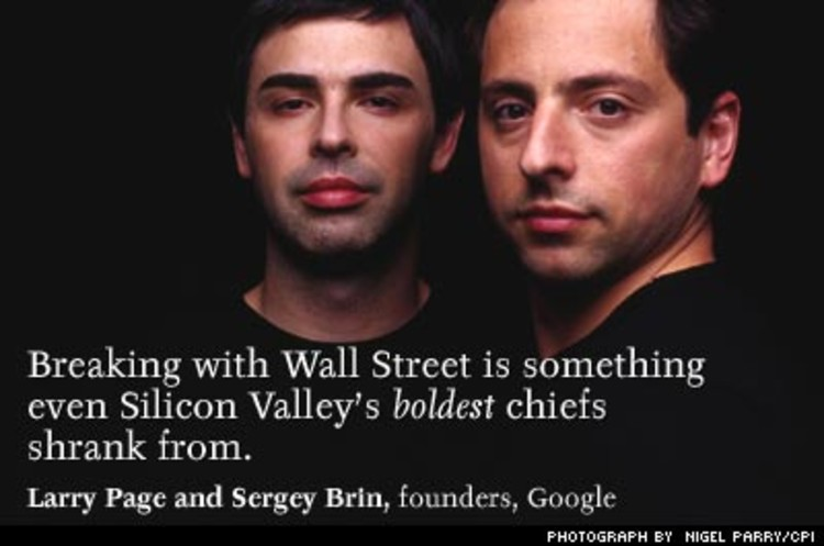 <p>Neither Microsoft's Bill Gates, Netscape's Jim Clark, Oracle's Larry Ellison, nor Apple's Steve Jobs risked telling Wall Street to drop dead. By circumventing the traditional IPO process, Google hopes to sidestep the investment firm cartel to involve more investors -- not just the elite -- to avoid high-priced commissions... and to make millions.</p>