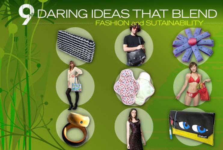 <p> Sustainable is the new sexy. Long gone are the days when caring about the environment meant dated fashions and dowdy garb. Here's a look at nine quirky green friendly designs that are fashionably far from the ordinary. </p>