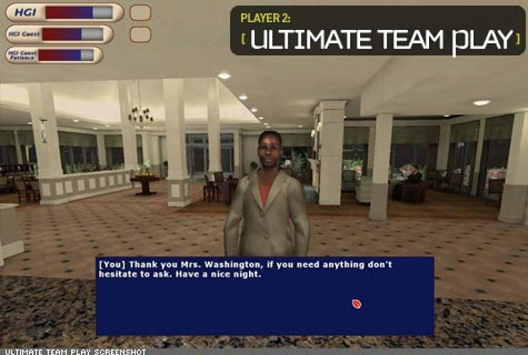 <p> The Hilton Garden Inns uses Ultimate Team Play, designed by Virtual Heroes, Inc., in its training program for desk staff. It's like SIMS meets hospitality management.  </p>