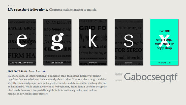 <p>Deciding upon a single typeface to get your point across is easy, but figuring out which typefaces match is something even design experts often get wrong. How do you find the chocolate to Perpetua's peanut butter then, or the goose to Garamond's gander?</p>