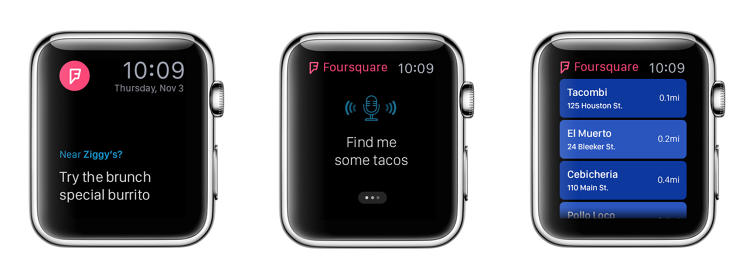 <p><strong>Foursquare</strong><br /> <em>Possibilities:</em> Suggestions based on the user's position and time of day, voice search for places the user might like, simple check-in with a tap.</p>  <p><em>How it will work:</em> The Watch could be ideal for a quick voice search for nearby places, returning options based on habits and location. It will be easy to scroll through recommendations using the digital crown.</p>