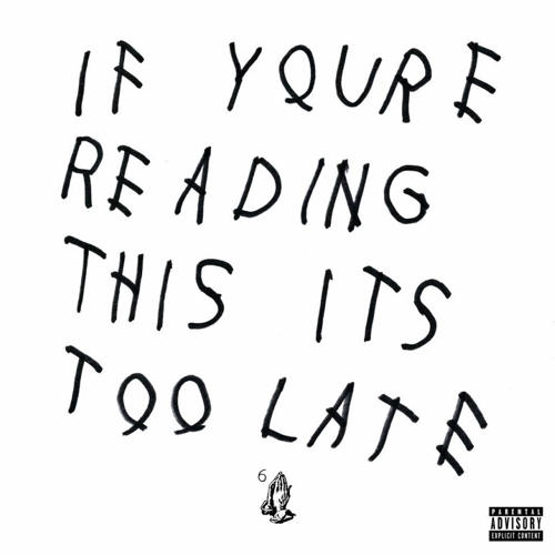 <p>Drake's If You're Reading This It's Too Late</p>